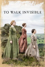 To Walk Invisible: The Bronte Sisters 2016